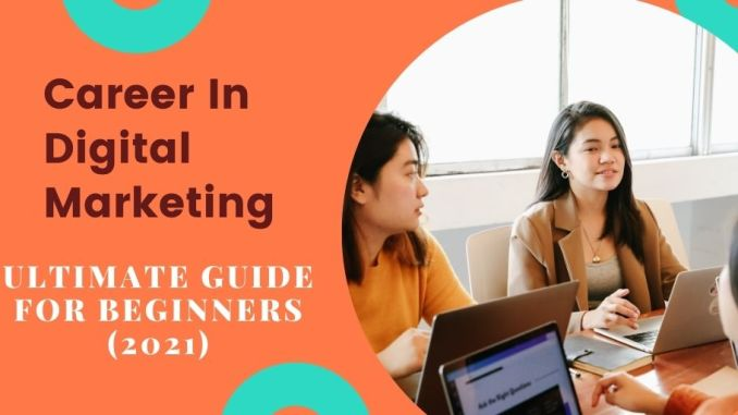 career in digital marketing ultimate guide for beginners 2021
