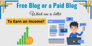 Free Blog or Paid Blog? Which one is better to earn an income?