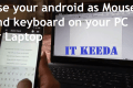 Use your android as Mouse and keyboard on your PC or Laptop