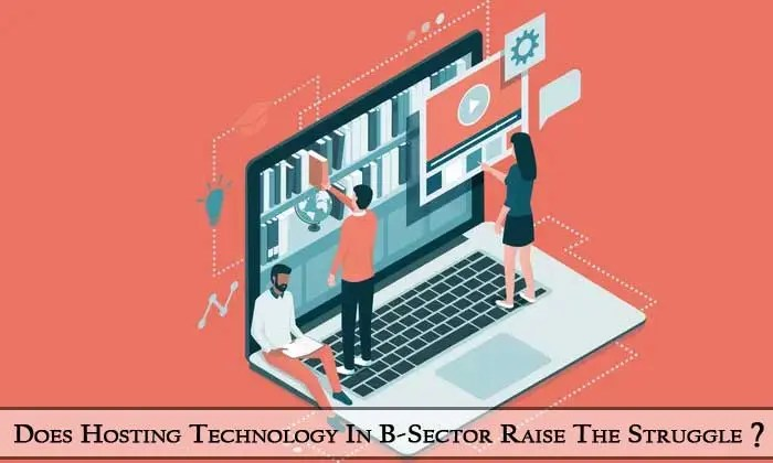 Does-Hosting-Technology-In-B-Sector-Raise-The-Struggle-Read-To-Know!