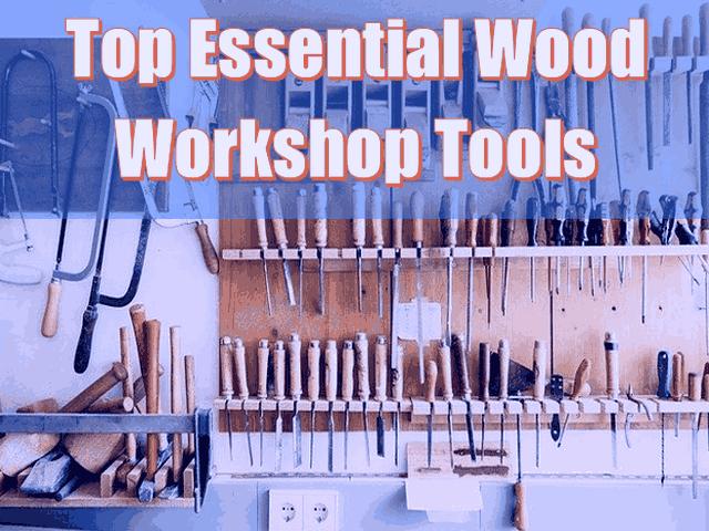 8 Top Essential Wood Workshop Tools 2021