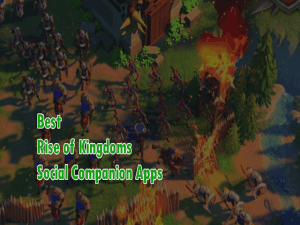 5 Best Rise of Kingdoms Social Companion Apps 2021