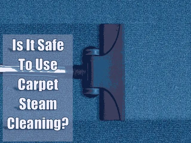 Is It Safe To Use Carpet Steam Cleaning 2022
