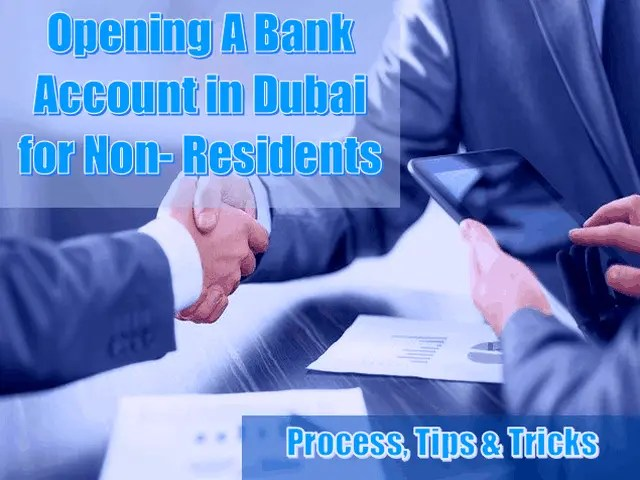 Opening A Bank Account in Dubai For Non-Residents – Process, Tips, and Tricks