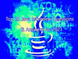 Top 20 Java Interview Questions and Answers for 2021