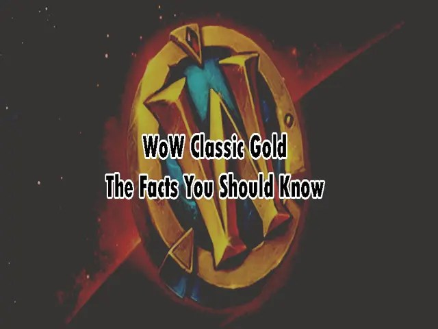 WoW Classic Gold – The Facts You Should Know