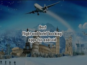 Best Hotel And Flight Ticket Booking Apps For Android 2021