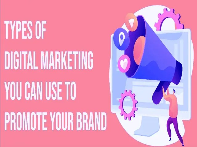 Most Common Types Of Digital Marketing You Can Use To Promote Your Brand 1