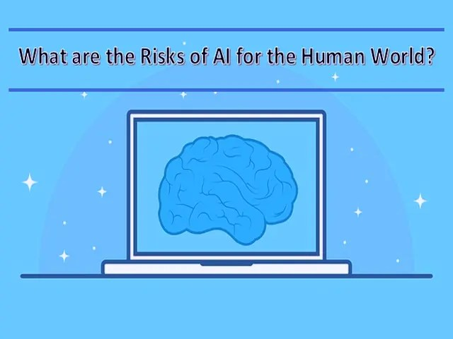 What are the Risks of AI for the Human World