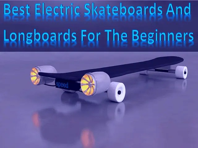 Best Electric Skateboards And Longboards For The Beginners in 2021 2022