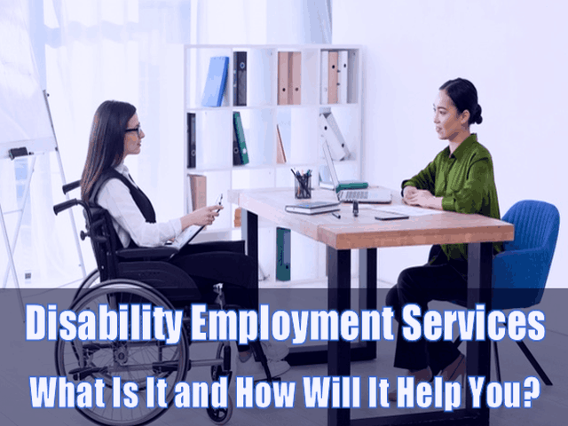 Disability Employment Services - What Is It and How Will It Help You