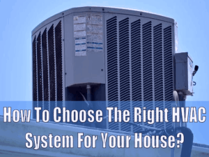 How To Choose The Right HVAC System For Your House