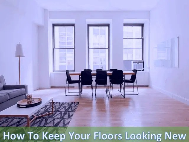 How To Keep Your Floors Looking New
