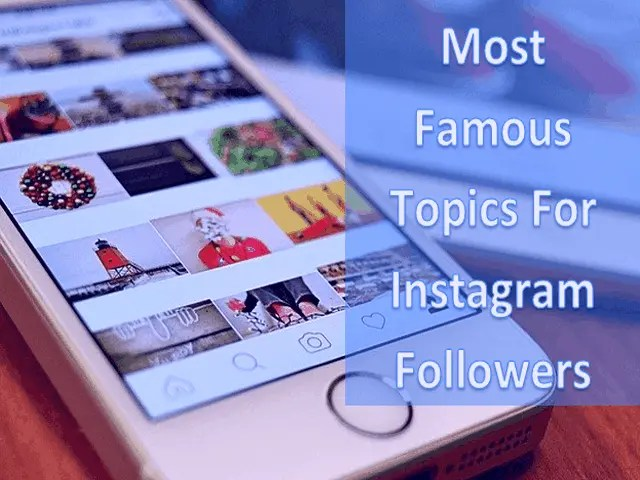 What Are The Most Famous Topics For Instagram Followers