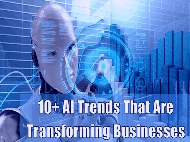 10+ AI Trends That Are Transforming Businesses