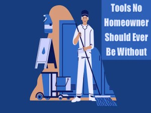 3 Valuable Tools No Homeowner Should Ever Be Without