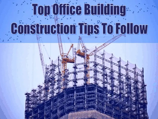 Top 8 Office Building Construction Tips To Follow