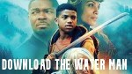 Download the Water Man – David Oyelowo 2021 Movie