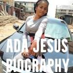 Ada Jesus Biography – Age, Career and Sickness