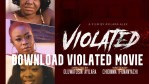 Download Violated Movie – 2021 Nollywood Short Film