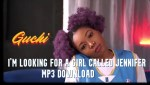 I'm Looking for a Girl Called Jennifer Mp3 Download by Guchi