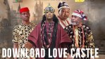 Download Love Castle 2021 Movies – Latest Nollywood Movie