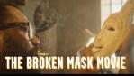 The Broken Mask Movie Download 2021