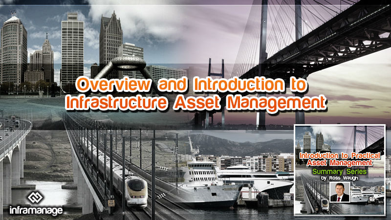 Introduction to Infrastructure Asset Management - Summary Series (Video)
