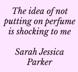 img_perfume_quote_the_idea_of_not_putting_on_perfume_is_shocking_to_me_sarah_jessica_parker