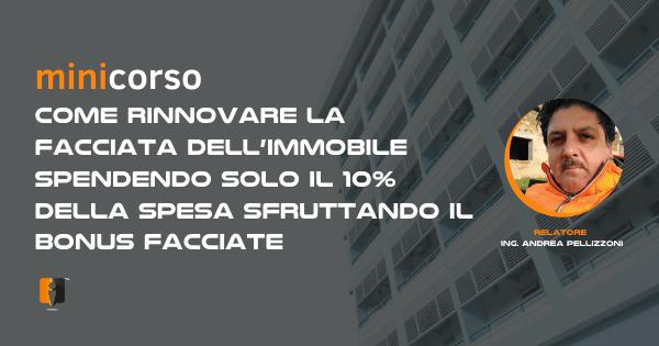 MINICORSO minicorso Come rinnovare la facciata dell'immobile spendendo solo il 10% della spesa sfruttando il Bonus Facciate