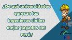¿De qué universidades egresan los ingenieros civiles mejor pagados del Perú?