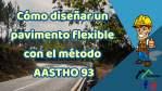 Cómo diseñar un pavimento flexible con el método AASTHO 93