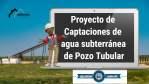 Proyecto de Captaciones de agua subterránea de Pozo Tubular