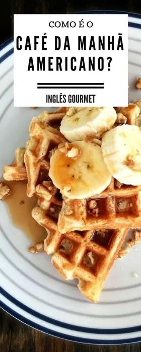 Como é o Café da Manhã Americano?   Inglês Gourmet
