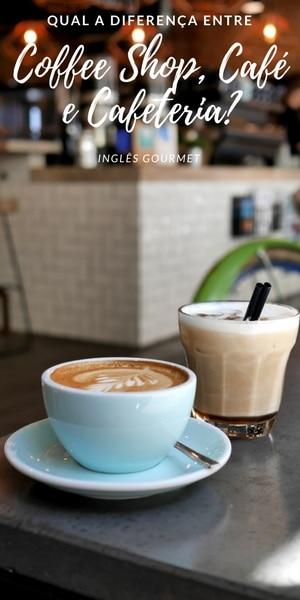 Qual a diferença entre Coffee Shop, Café e Cafeteria? | Inglês Gourmet