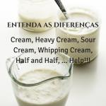 Cream, Heavy Cream, Sour Cream, Whipping Cream, Half and Half, … Help!!!