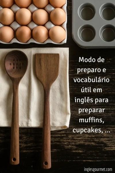 Modo de preparo e vocabulário útil em inglês para preparar muffins, cupcakes, ... | Inglês Gourmet