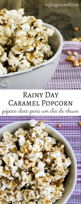 Rainy Day Caramel Popcorn {pipoca doce para um dia de chuva} | Inglês Gourmet