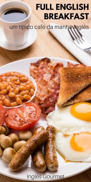 Full English Breakfast: um típico café da manhã Inglês   Inglês Gourmet