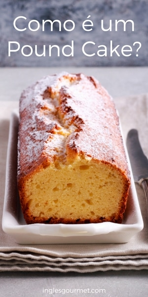 Como é um Pound Cake? | Inglês Gourmet