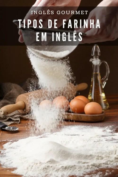 Tipos de Farinha em Inglês | Inglês Gourmet