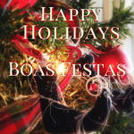 Happy Holidays – Boas Festas