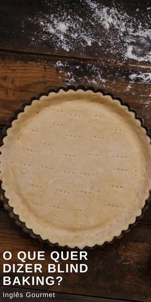 O que quer dizer Blind Baking? | Inglês Gourmet