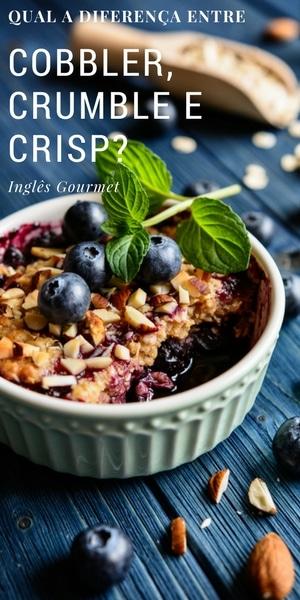 Qual a diferença entre Cobbler, Crumble e Crisp? | Inglês Gourmet