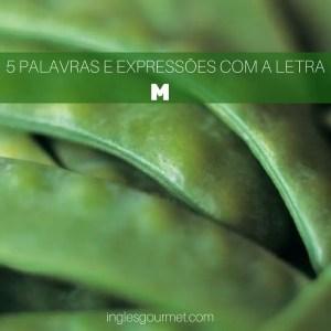 """5 Palavras e Expressões em Inglês com a Letra """"M"""""""