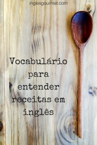 {Atualização de Posts} Vocabulário para entender receitas em inglês