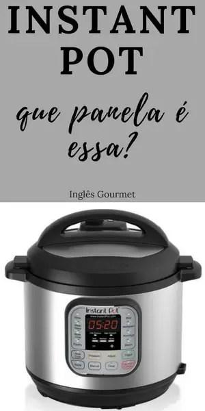 Instant Pot: que panela é essa?   Inglês Gourmet