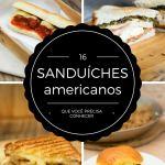16 sanduíches americanos que você precisa conhecer