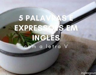 5 palavras e expressões em inglês com a letra U | Inglês Gourmet