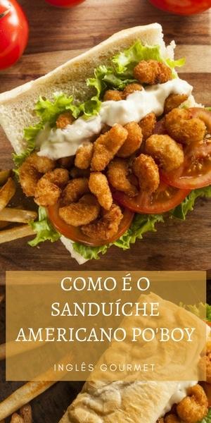 Como é o sanduíche americano Po'Boy | Inglês Gourmet
